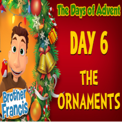 Brother Francis Advent 2020 DAY 06 - THE ORNAMENTS