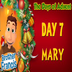 Brother Francis Advent 2020 DAY 07 - MARY