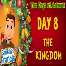 Brother Francis Advent 2020 DAY 08 - THE KINGDOM