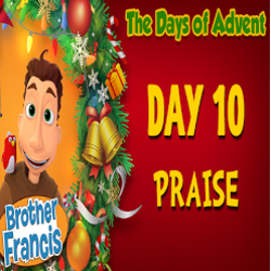 Brother Francis Advent 2020 DAY 10 - PRAISE