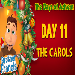 Brother Francis Advent 2020 DAY 11 - THE CAROLS