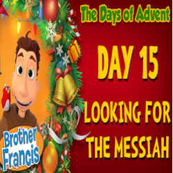 Brother Francis Advent 2020 DAY 15 - LOOKING FOR THE MESSIAH