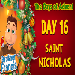 Brother Francis Advent 2020 DAY 16 - SAINT NICHOLAS