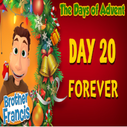 Brother Francis Advent 2020 DAY 20 - FOREVER