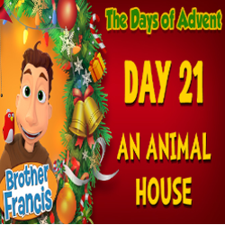 Brother Francis Advent 2020 DAY 21 - AN ANIMAL HOUSE