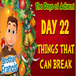 Brother Francis Advent 2020 DAY 22 - THINGS THAT CAN BREAK