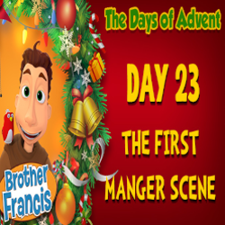 Brother Francis Advent 2020 DAY 23 - THE FIRST MANGER SCENE