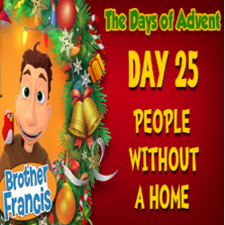 Brother Francis Advent 2020 DAY 25 - PEOPLE WITHOUT A HOME