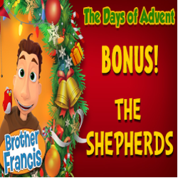Brother Francis Advent 2020 BONUS! - THE SHEPHERDS