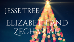 Jesse Tree 23 - Elizabeth and Zechariah
