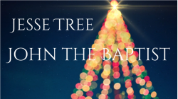 Jesse Tree 24 - John the Baptist