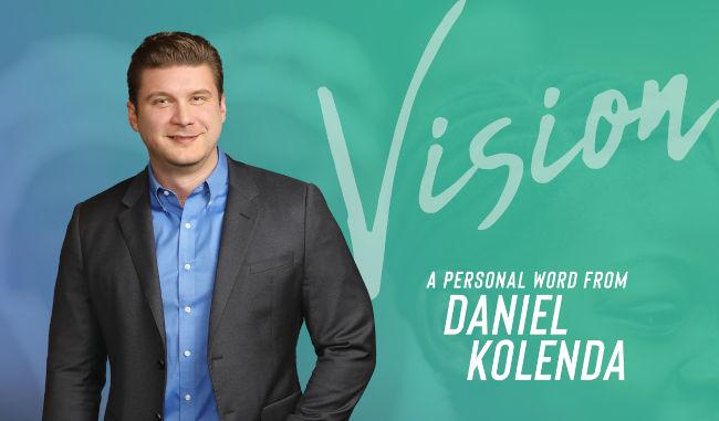Vision: A Personal Word From Daniel Kolenda
