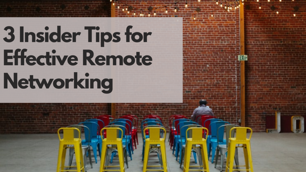 3 Insider Tips for Effective Remote Networking