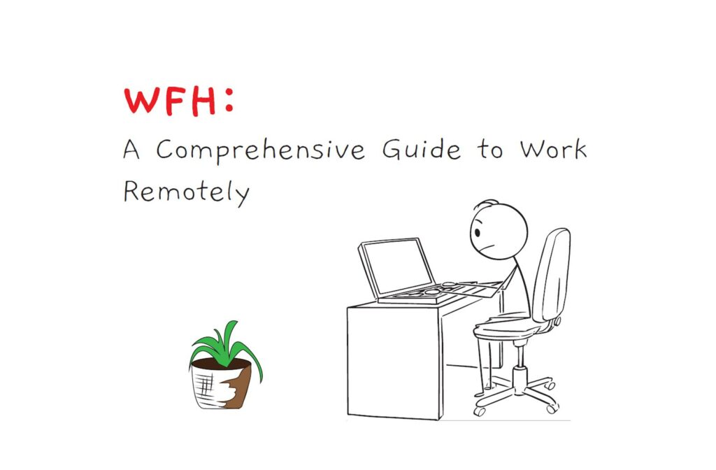 WFH: A Comprehensive Guide to Working Remotely from Home