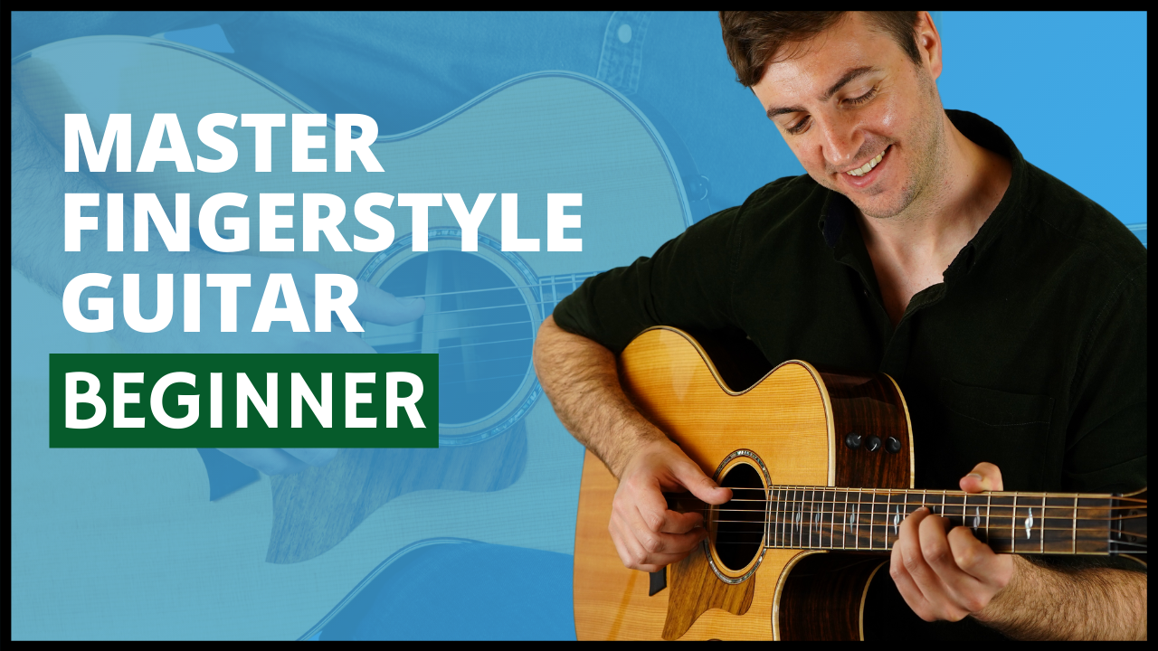 Complete Guide to Fingerstyle Guitar: Beginner Course
