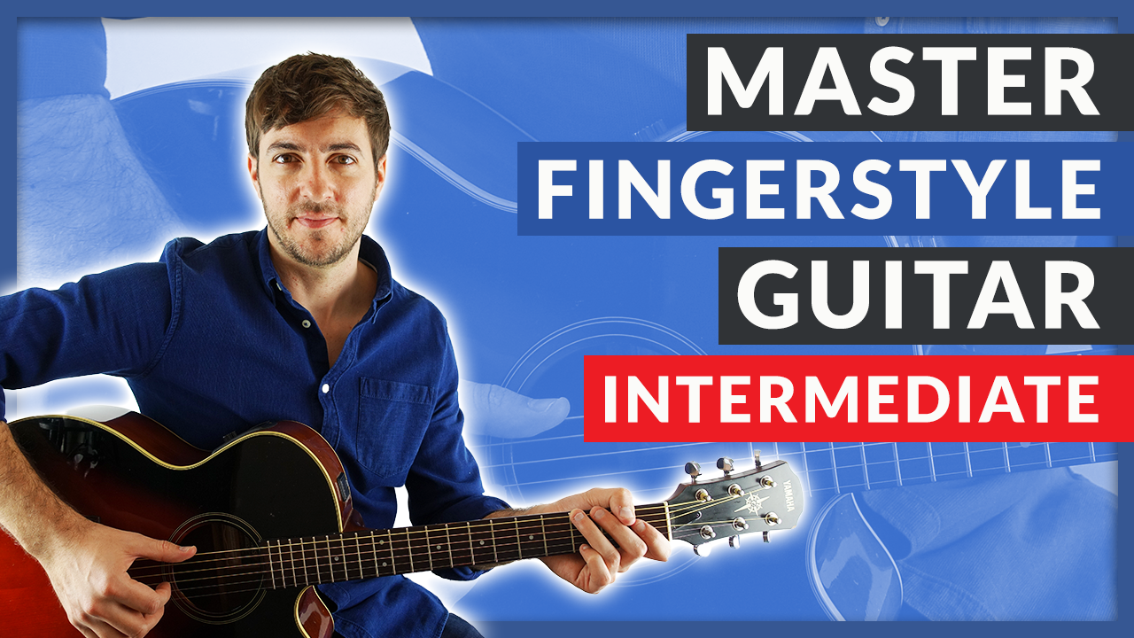 Complete Guide to Fingerstyle Guitar - Intermediate Course