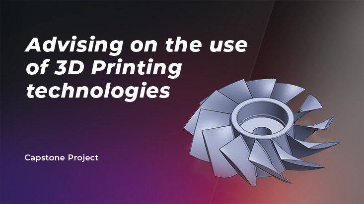 Capstone project require learners to give advises on the use of 3d printing technologies