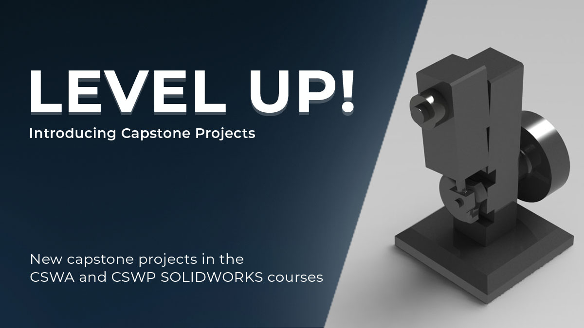 New capstone projects in the CSWA and CSWP SOLIDWROKS Course