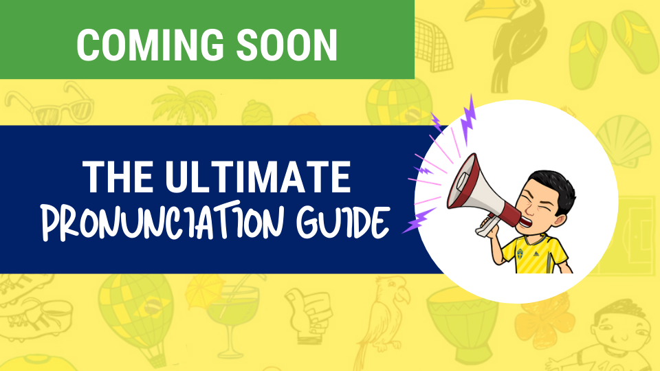 The Ultimate Pronunciation Guide - Brazilian Portuguese