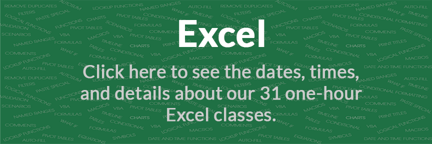 Excel Click here to see the dates, times, and details about our 31 one-hour Excel classes.