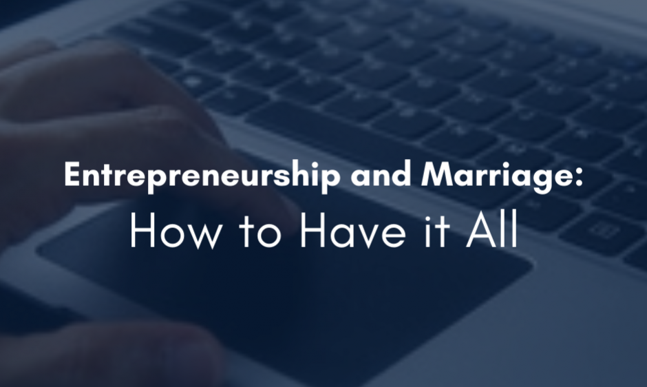 Entrepreneurship and Marriage: How to Have it All