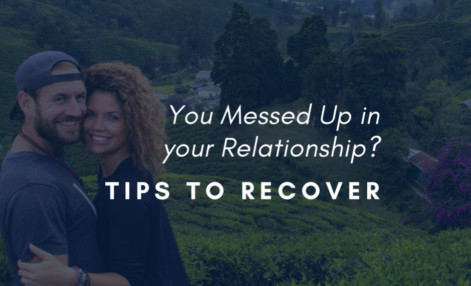 You Messed Up in your Relationship? Tips to Recover