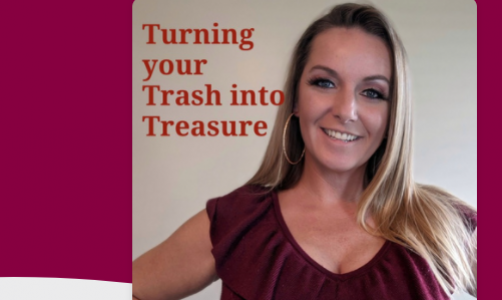 Turning Your Trash Into Treasure