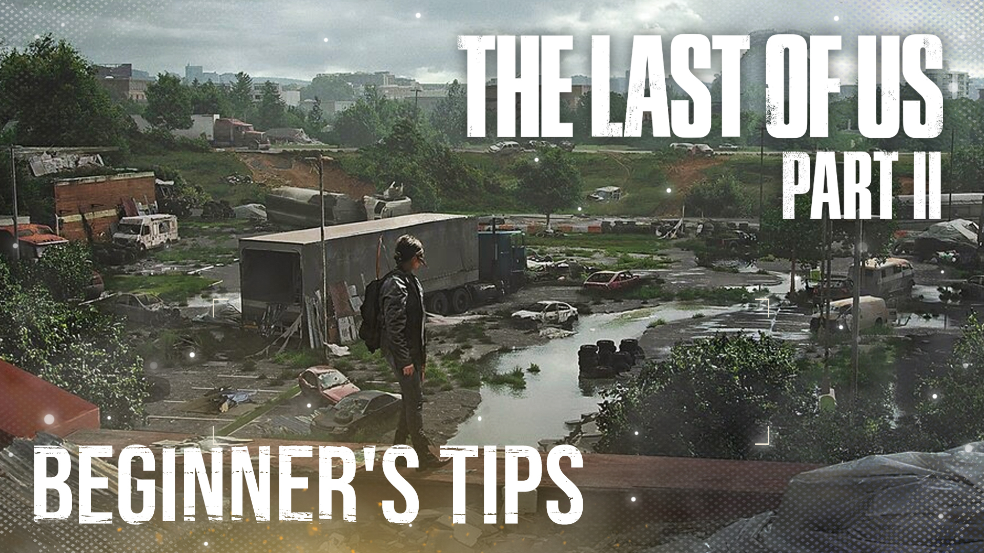 These beginner tips will help propel you through The Last of Us Part 2.