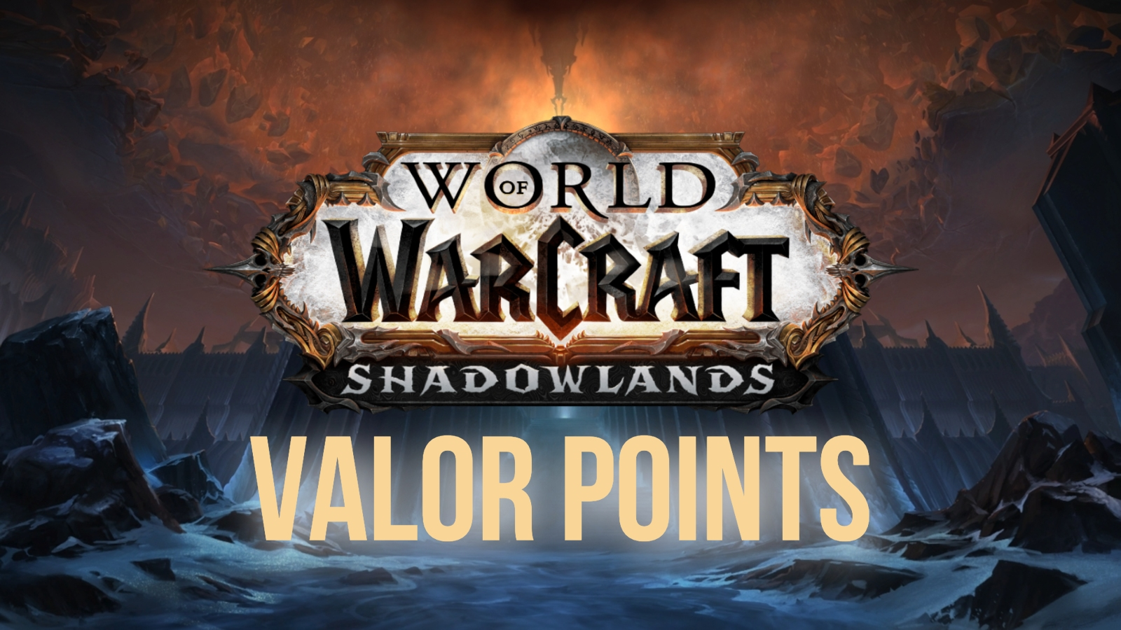 WoW World of Warcraft Shadowlands Valor Points Guide