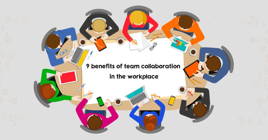 9 Benefits Of Team Collaboration In The Workplace