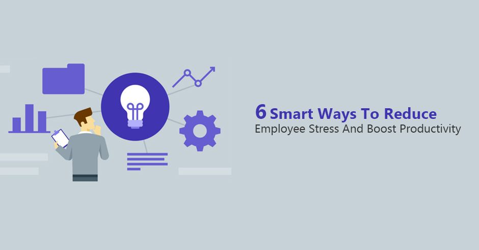/6-smart-ways-to-reduce-employee-stress-and-boost-productivity