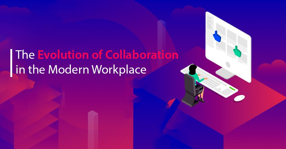 /evolution-of-collaboration-in-the-modern-workplace
