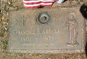 ARRIOLA, FRANCISCO E. - Yavapai County, Arizona | FRANCISCO E. ARRIOLA - Arizona Gravestone Photos