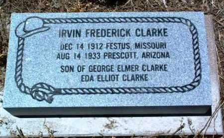 CLARKE, IRVIN FREDERICK - Yavapai County, Arizona   IRVIN FREDERICK CLARKE - Arizona Gravestone Photos