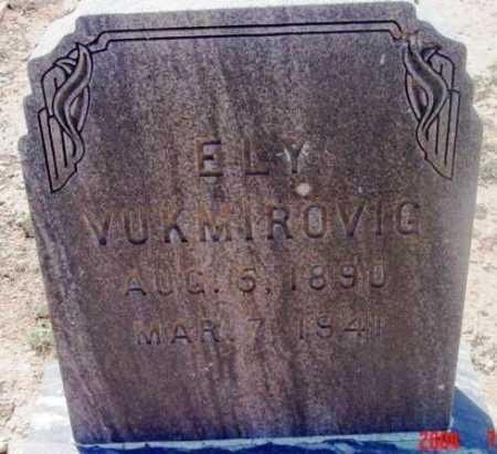 VUKMIROVIG, ELY - Yavapai County, Arizona | ELY VUKMIROVIG - Arizona Gravestone Photos
