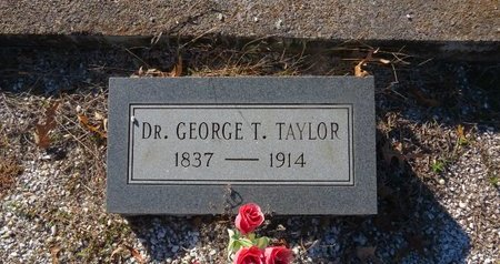 TAYLOR, GEORGE T., DR - Hot Spring County, Arkansas   GEORGE T., DR TAYLOR - Arkansas Gravestone Photos
