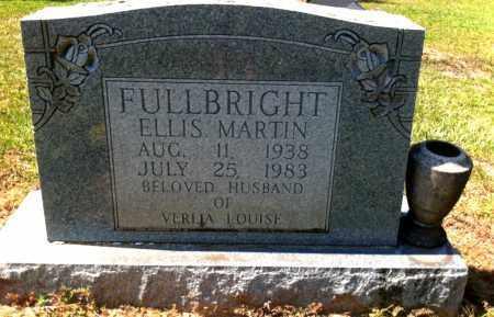 FULLBRIGHT, ELLIS MARTIN - Lincoln County, Arkansas   ELLIS MARTIN FULLBRIGHT - Arkansas Gravestone Photos