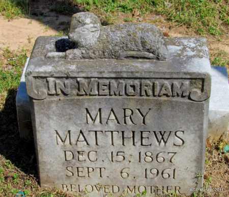 MATTHEWS, MARY - Chicot County, Arkansas | MARY MATTHEWS - Arkansas Gravestone Photos