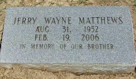 MATTHEWS, JERRY WAYNE - East Carroll County, Louisiana | JERRY WAYNE MATTHEWS - Louisiana Gravestone Photos