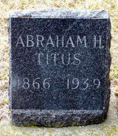 TITUS, ABRAHAM H. - Keya Paha County, Nebraska   ABRAHAM H. TITUS - Nebraska Gravestone Photos