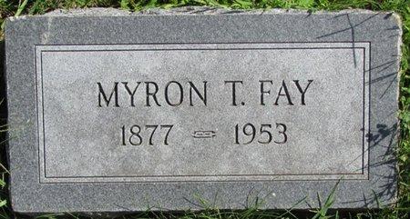 FAY, MYRON T. - Saunders County, Nebraska | MYRON T. FAY - Nebraska Gravestone Photos