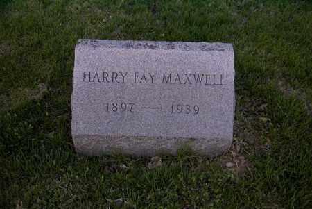 MAXWELL, HARRY FAY - Ross County, Ohio | HARRY FAY MAXWELL - Ohio Gravestone Photos
