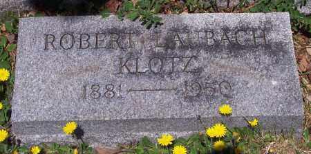 KLOTZ, ROBERT LAUBACH - Luzerne County, Pennsylvania | ROBERT LAUBACH KLOTZ - Pennsylvania Gravestone Photos
