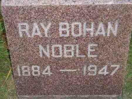 NOBLE, RAY BOHAN - Miner County, South Dakota | RAY BOHAN NOBLE - South Dakota Gravestone Photos