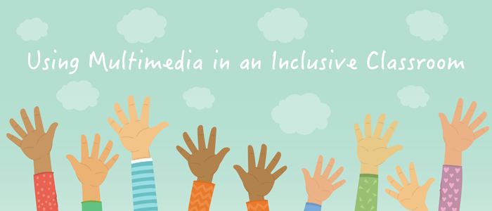 Using Multimedia in an Inclusive Classroom