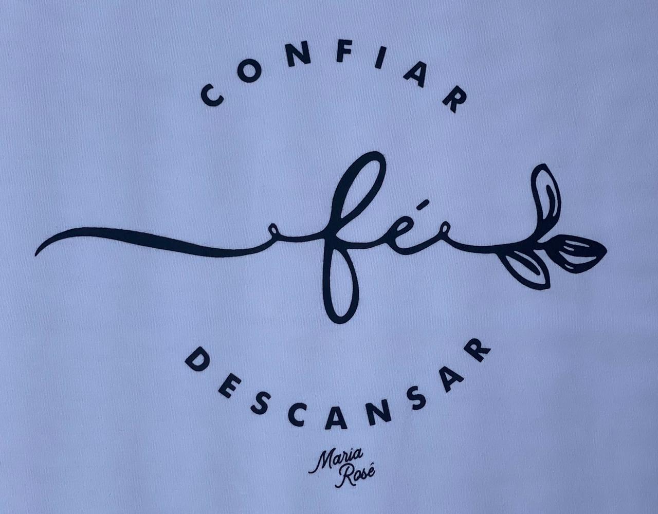 T-SHIRT FÉ/CONFIAR/DESCANSAR - MARIA ROSÊ