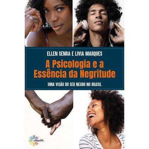 A Psicologia e a Essência da Negritude. Uma visão do ser negro no Brasil