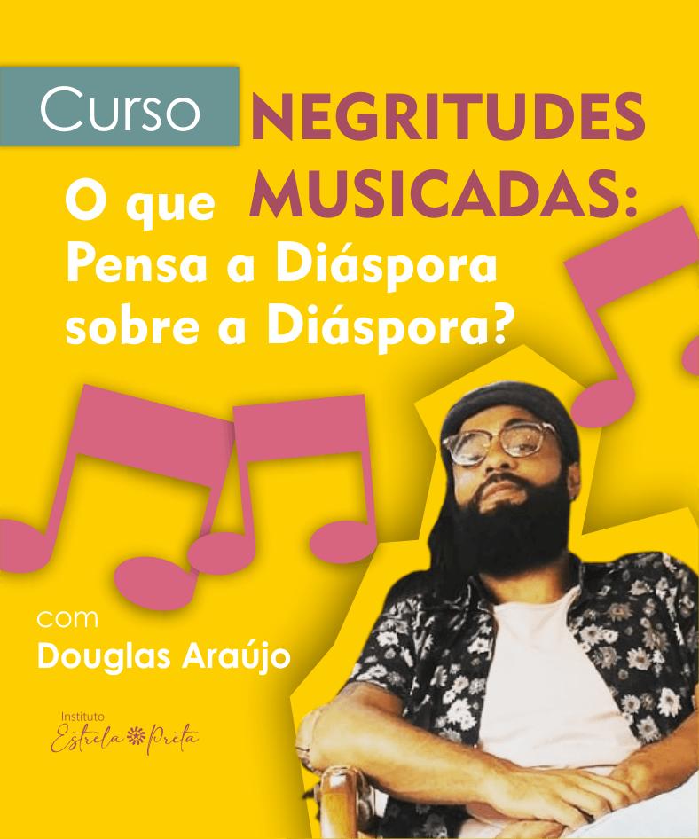 """Curso """"Negritudes Musicadas. O Que Pensa a Diáspora sobre a Diáspora?"""" com Douglas Araújo"""