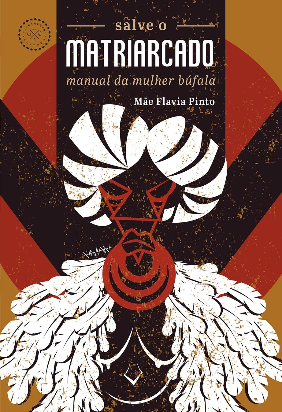 Salve o matriarcado: manual da mulher búfala, de Mãe Flavia Pinto (Fundamentos de Axé)