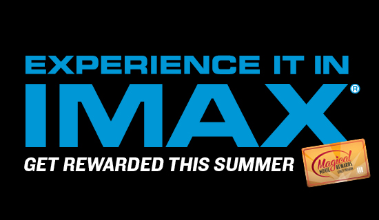 5435c8db7e There is only one way to see the summer's biggest blockbuster hits, and that  is in the IMAX! Earn Bonus Magical Movie Reward Dollars for seeing movies  on ...